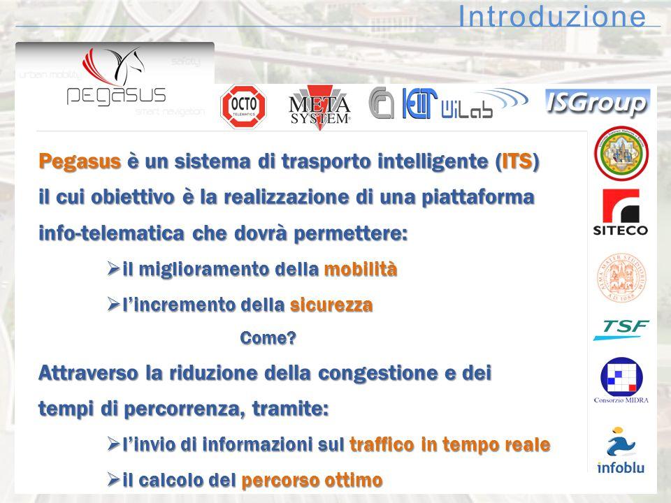 Introduzione Pegasus è un sistema di trasporto intelligente (ITS) il cui obiettivo è la realizzazione di una piattaforma info-telematica che dovrà per