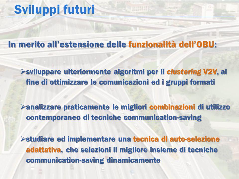 Sviluppi futuri In merito all'estensione delle funzionalità dell'OBU:  sviluppare ulteriormente algoritmi per il clustering V2V, al fine di ottimizza