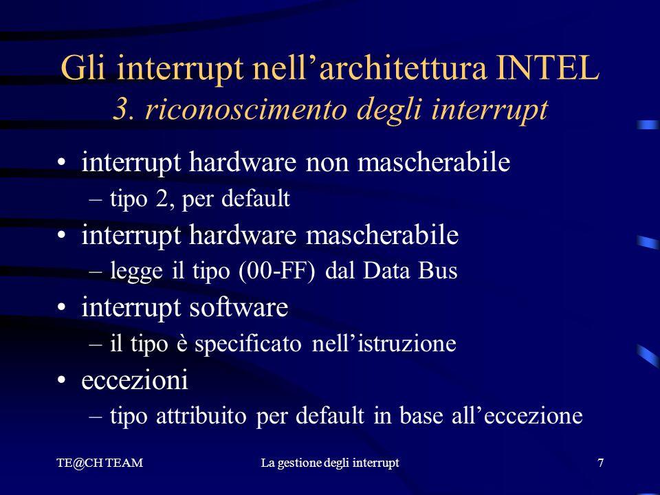 TE@CH TEAMLa gestione degli interrupt7 Gli interrupt nell'architettura INTEL 3. riconoscimento degli interrupt interrupt hardware non mascherabile –ti