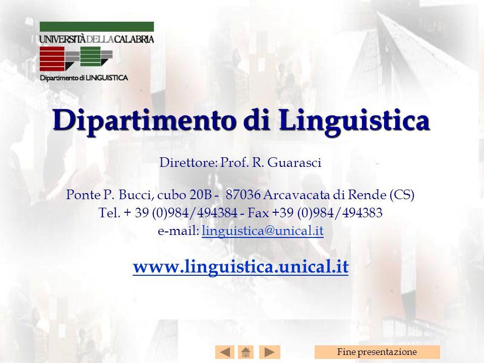 Fine presentazione Dipartimento di Linguistica Direttore: Prof. R. Guarasci Ponte P. Bucci, cubo 20B - 87036 Arcavacata di Rende (CS) Tel. + 39 (0)984