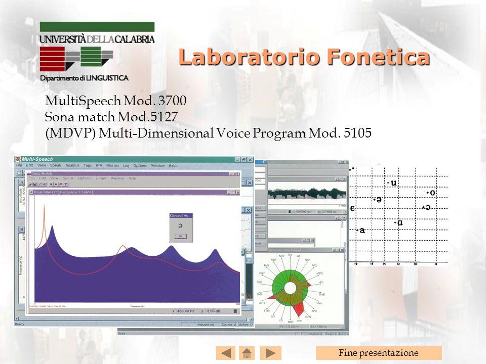 Fine presentazione MultiSpeech Mod. 3700 Sona match Mod.5127 (MDVP) Multi-Dimensional Voice Program Mod. 5105 Laboratorio Fonetica Laboratorio Fonetic