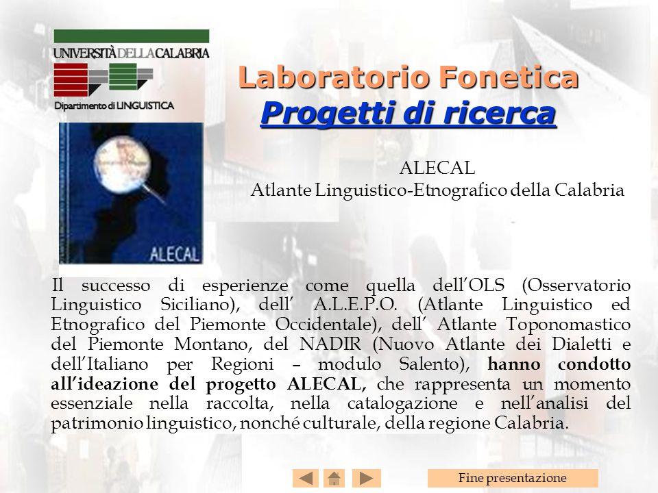 Fine presentazione ALECAL Atlante Linguistico-Etnografico della Calabria Laboratorio Fonetica Progetti di ricerca Progetti di ricerca Progetti di rice