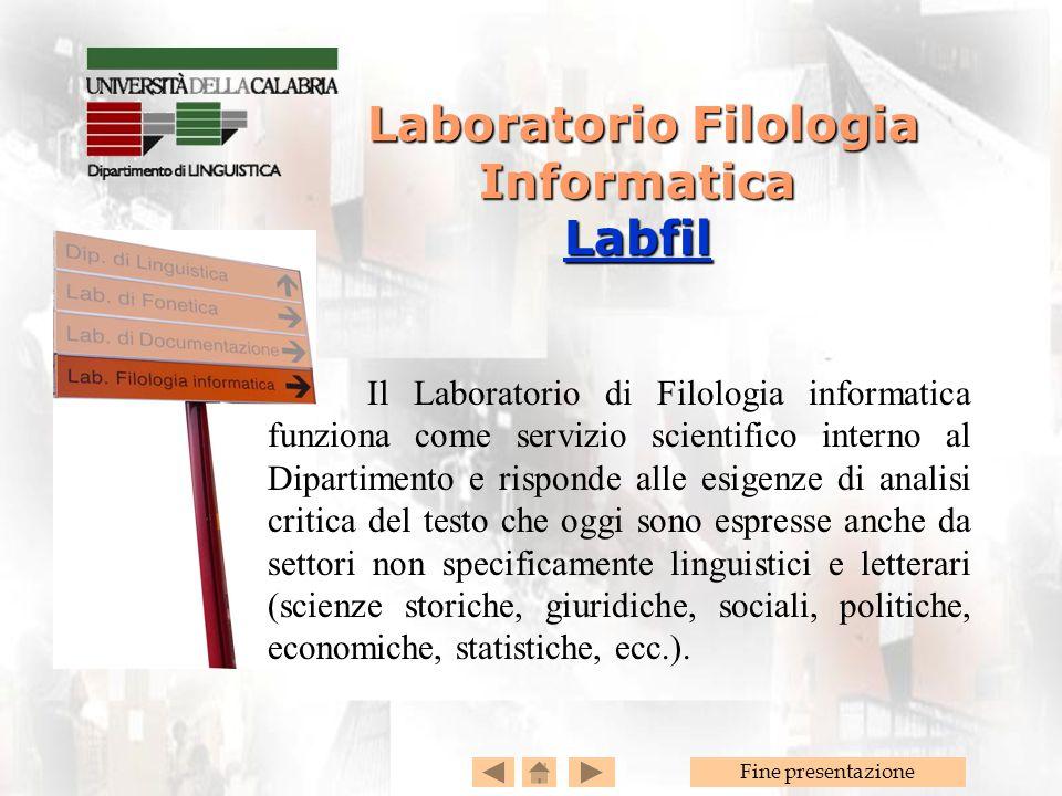 Fine presentazione Laboratorio Filologia Informatica Labfil Laboratorio Filologia Informatica Labfil Labfil Il Laboratorio di Filologia informatica fu