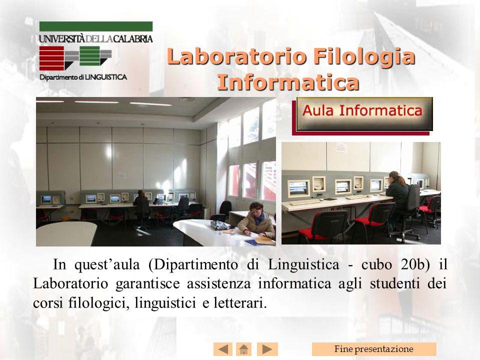 Fine presentazione Laboratorio Filologia Informatica Laboratorio Filologia Informatica In quest'aula (Dipartimento di Linguistica - cubo 20b) il Laboratorio garantisce assistenza informatica agli studenti dei corsi filologici, linguistici e letterari.