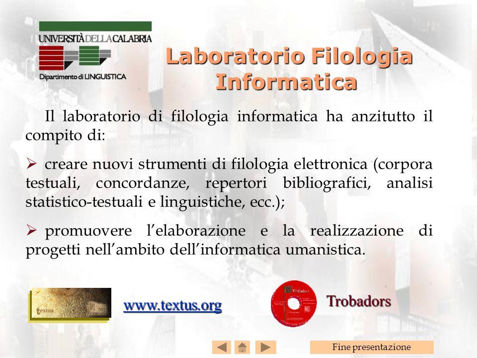 Fine presentazione Laboratorio Filologia Informatica Laboratorio Filologia Informatica Il laboratorio di filologia informatica ha anzitutto il compito