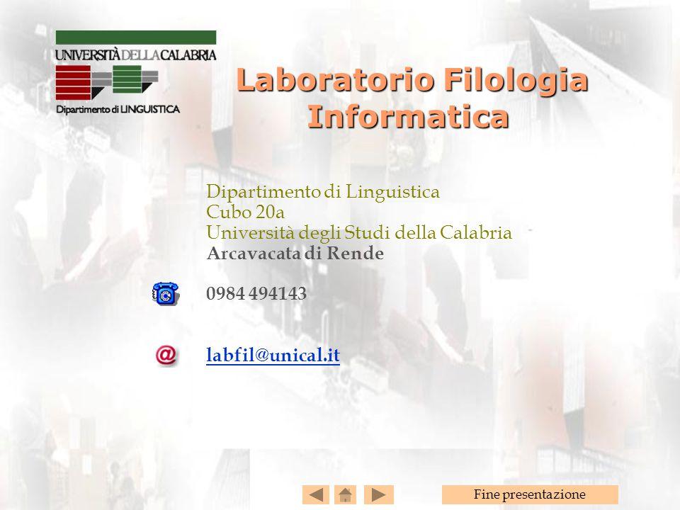 Fine presentazione Laboratorio Filologia Informatica Laboratorio Filologia Informatica Dipartimento di Linguistica Cubo 20a Università degli Studi del