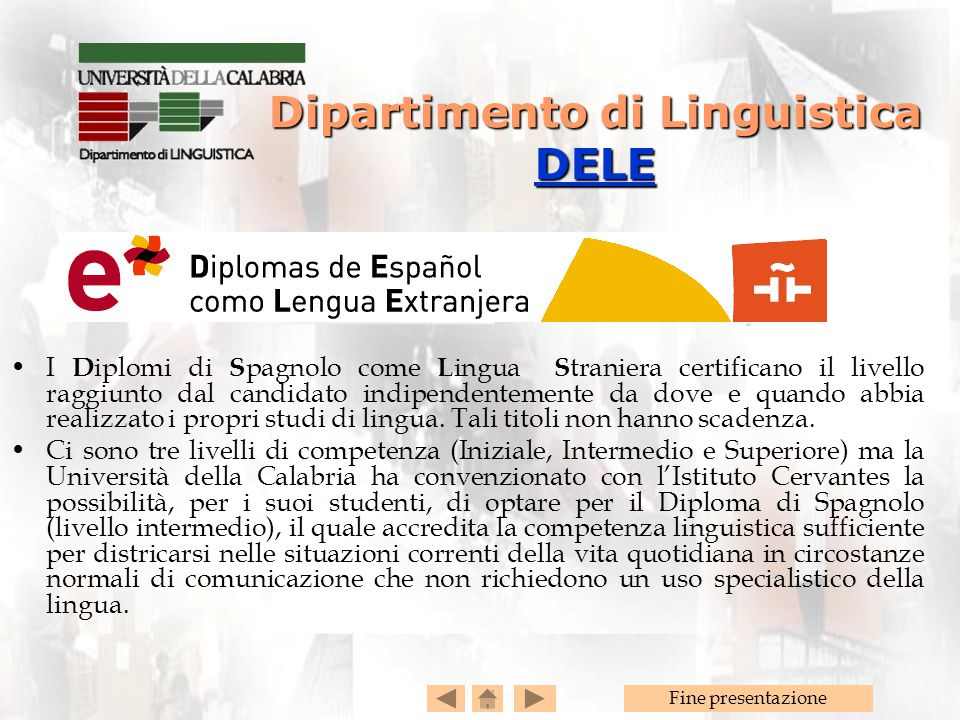 Fine presentazione I D iplomi di S pagnolo come L ingua S traniera certificano il livello raggiunto dal candidato indipendentemente da dove e quando abbia realizzato i propri studi di lingua.
