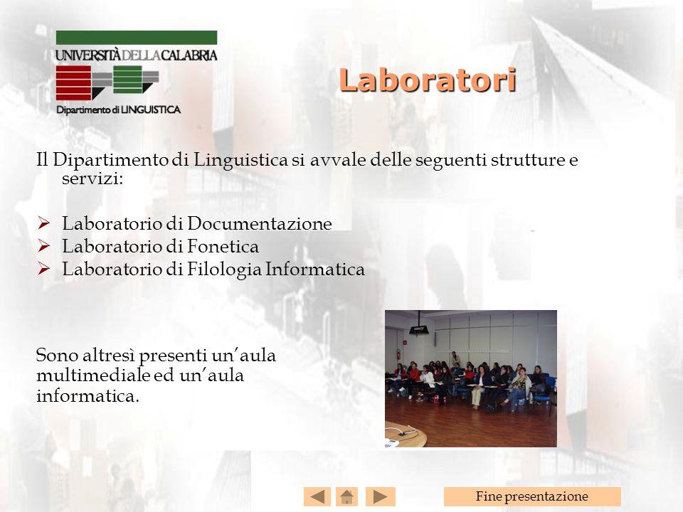 Fine presentazione Il Dipartimento di Linguistica si avvale delle seguenti strutture e servizi:  Laboratorio di Documentazione  Laboratorio di Fonet