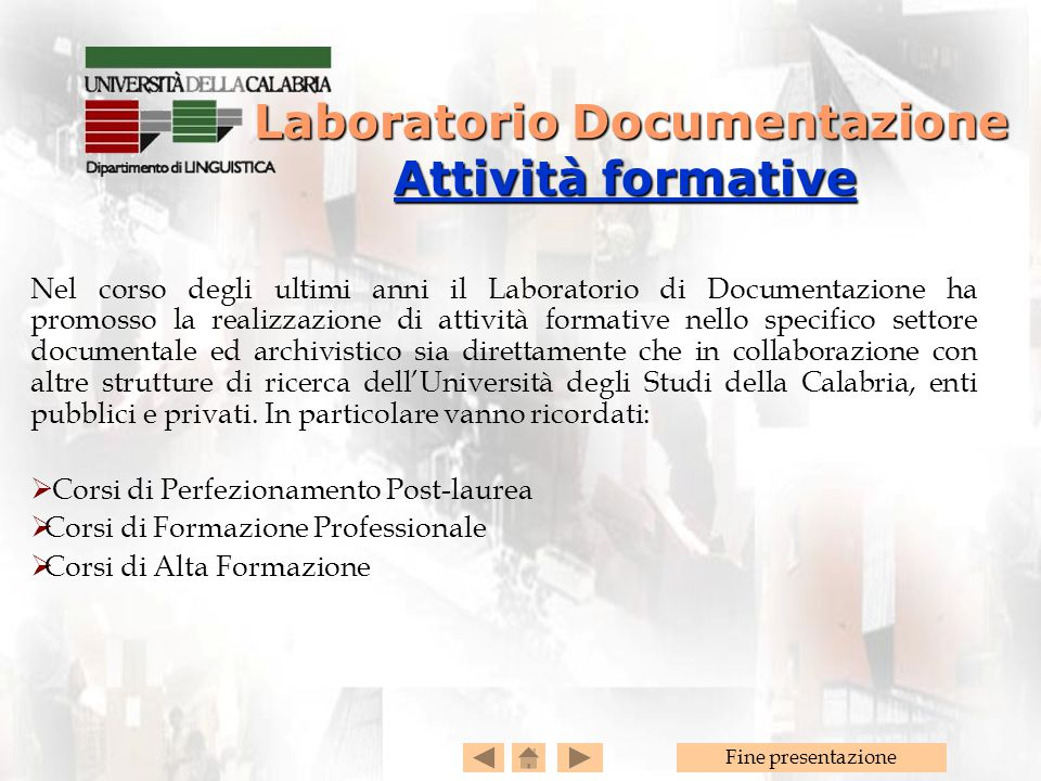 Fine presentazione Nel corso degli ultimi anni il Laboratorio di Documentazione ha promosso la realizzazione di attività formative nello specifico settore documentale ed archivistico sia direttamente che in collaborazione con altre strutture di ricerca dell'Università degli Studi della Calabria, enti pubblici e privati.