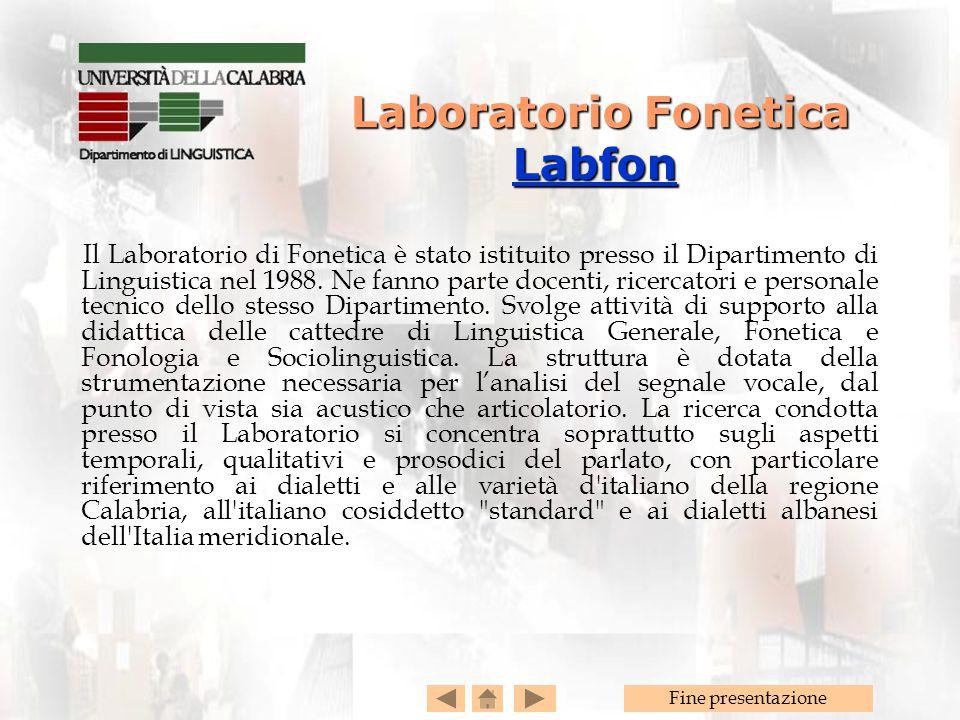Fine presentazione Il Laboratorio di Fonetica è stato istituito presso il Dipartimento di Linguistica nel 1988. Ne fanno parte docenti, ricercatori e