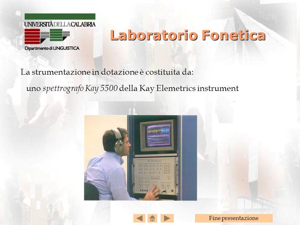 Fine presentazione La strumentazione in dotazione è costituita da: uno spettrografo Kay 5500 della Kay Elemetrics instrument Laboratorio Fonetica Laboratorio Fonetica