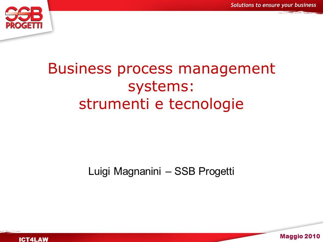 Maggio 2010 ICT4LAW Business Process Un processo è un insieme di attività correlate che hanno complessivamente un obiettivo comune come, ad esempio, la produzione di un bene o di un servizio o in generale, la creazione di valore per il cliente
