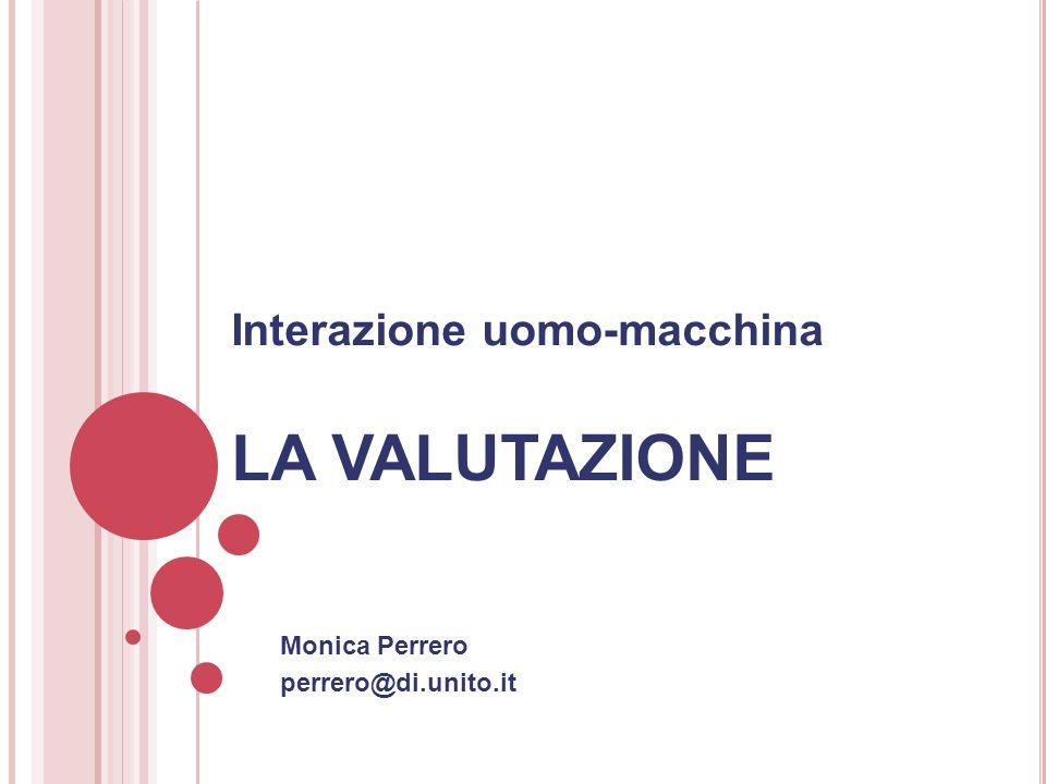 Interazione uomo-macchina LA VALUTAZIONE Monica Perrero perrero@di.unito.it