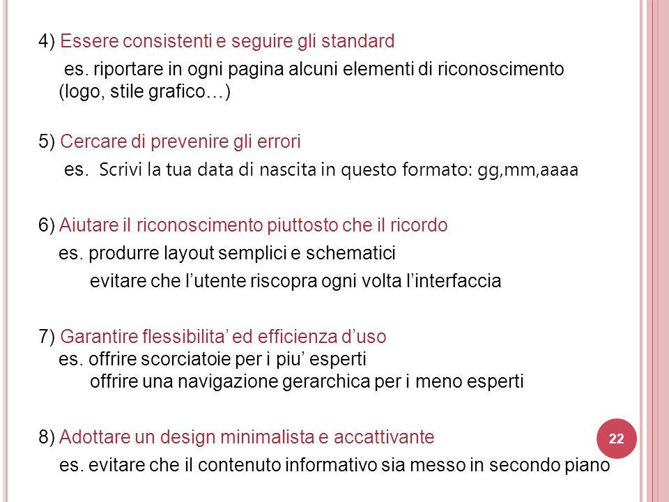 4) Essere consistenti e seguire gli standard es. riportare in ogni pagina alcuni elementi di riconoscimento (logo, stile grafico…) 5) Cercare di preve
