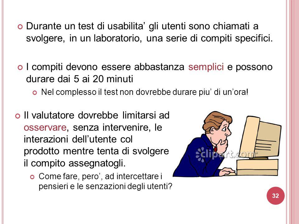 Durante un test di usabilita' gli utenti sono chiamati a svolgere, in un laboratorio, una serie di compiti specifici. I compiti devono essere abbastan