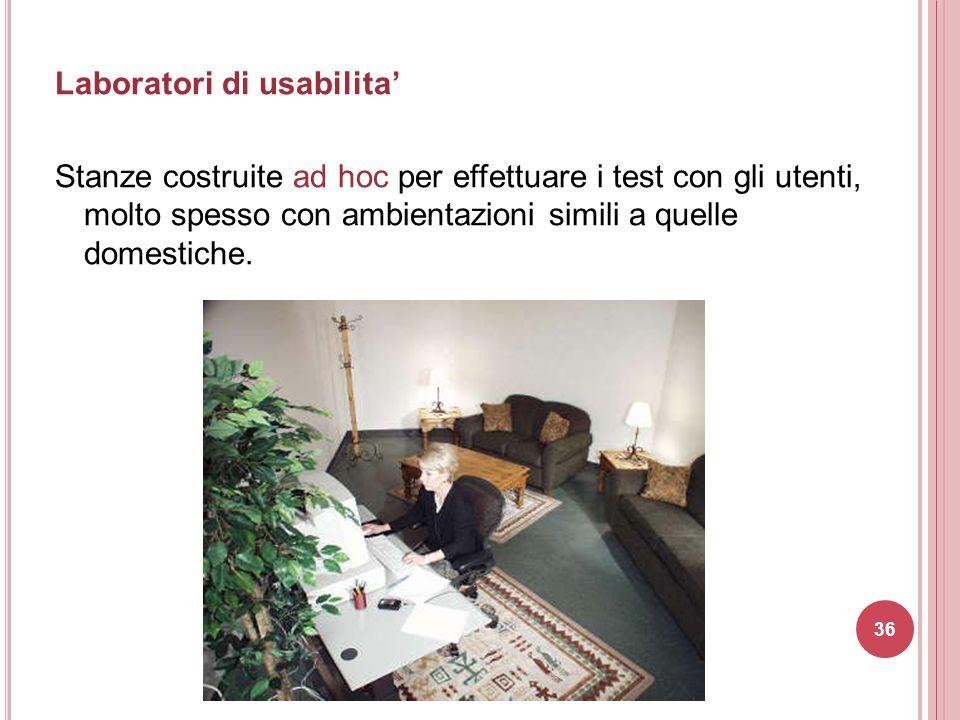 Laboratori di usabilita' Stanze costruite ad hoc per effettuare i test con gli utenti, molto spesso con ambientazioni simili a quelle domestiche. 36