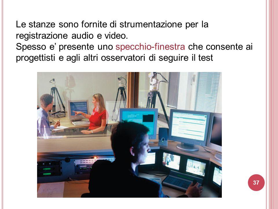 Le stanze sono fornite di strumentazione per la registrazione audio e video. Spesso e' presente uno specchio-finestra che consente ai progettisti e ag