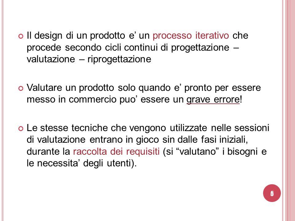 55 Il design di un prodotto e' un processo iterativo che procede secondo cicli continui di progettazione – valutazione – riprogettazione Valutare un p