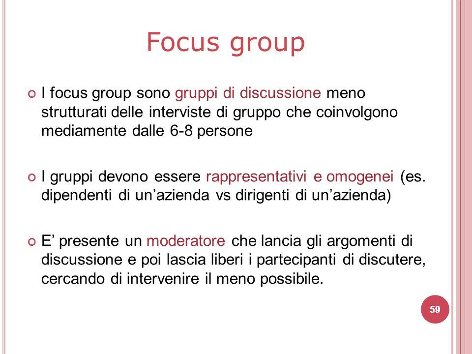 Focus group I focus group sono gruppi di discussione meno strutturati delle interviste di gruppo che coinvolgono mediamente dalle 6-8 persone I gruppi