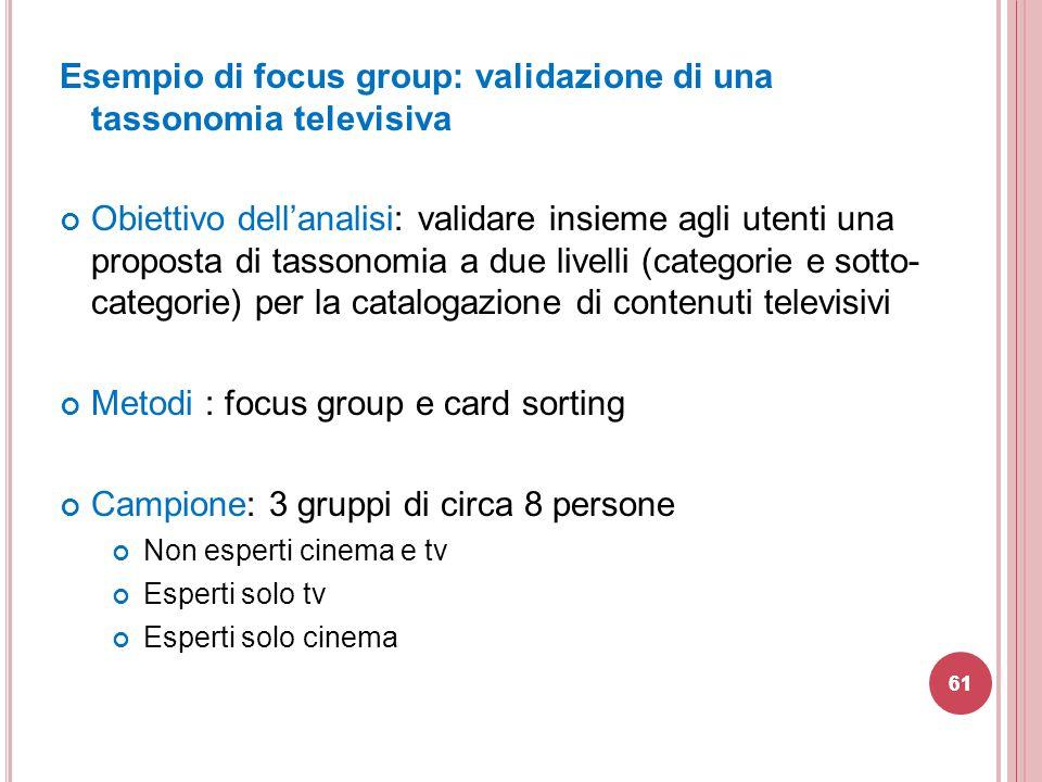 Esempio di focus group: validazione di una tassonomia televisiva Obiettivo dell'analisi: validare insieme agli utenti una proposta di tassonomia a due