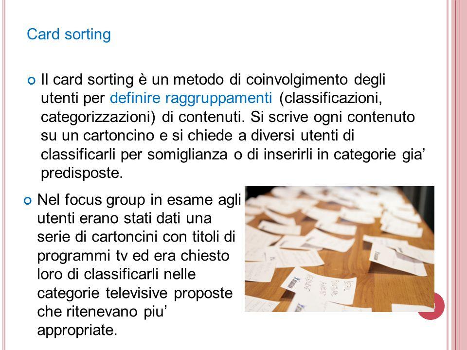 Card sorting Il card sorting è un metodo di coinvolgimento degli utenti per definire raggruppamenti (classificazioni, categorizzazioni) di contenuti.