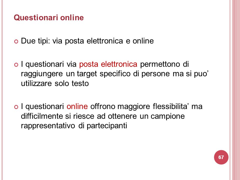 Questionari online Due tipi: via posta elettronica e online I questionari via posta elettronica permettono di raggiungere un target specifico di perso