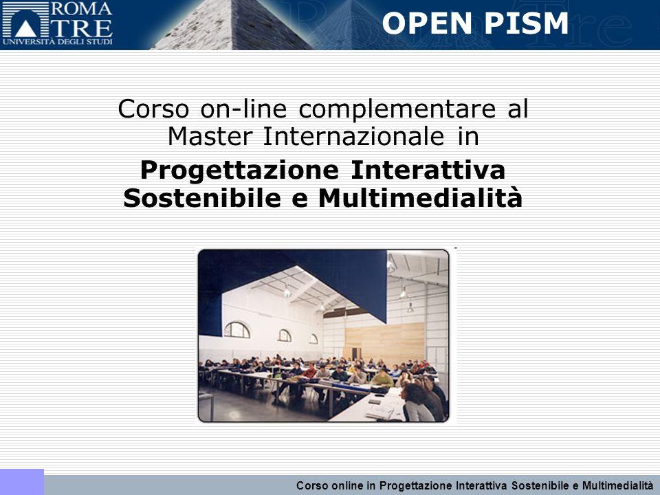 Corso on-line complementare al Master Internazionale in Progettazione Interattiva Sostenibile e Multimedialità OPEN PISM Corso online in Progettazione Interattiva Sostenibile e Multimedialità