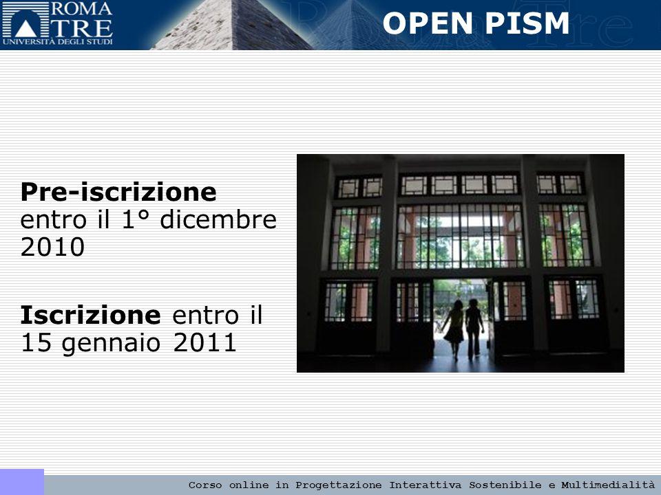 Pre-iscrizione entro il 1° dicembre 2010 Iscrizione entro il 15 gennaio 2011 OPEN PISM Corso online in Progettazione Interattiva Sostenibile e Multimedialità