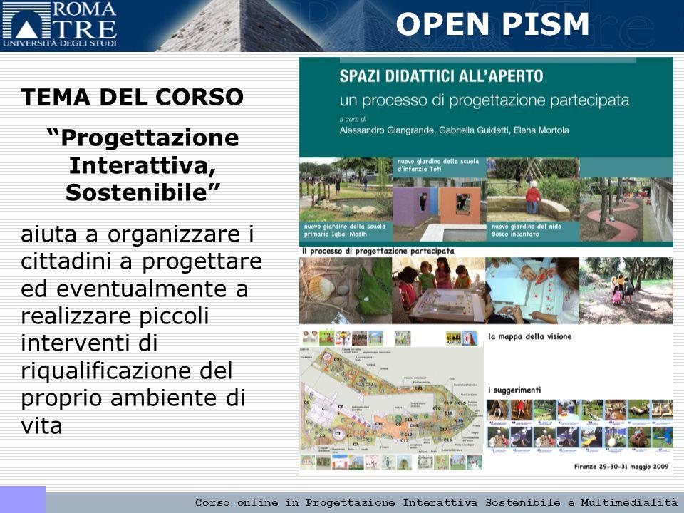 OPEN PISM Corso online in Progettazione Interattiva Sostenibile e Multimedialità ORGANIZZAZIONE DEL CORSO Durata: 3 mesi (marzo, aprile, maggio 2011).