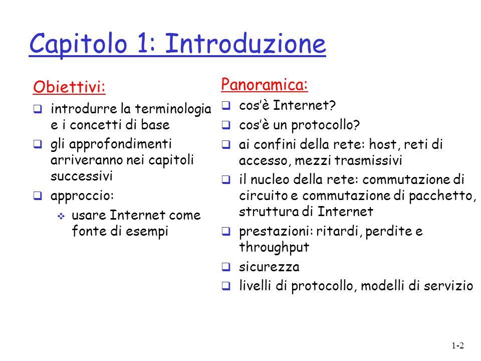1-2 Capitolo 1: Introduzione Obiettivi:  introdurre la terminologia e i concetti di base  gli approfondimenti arriveranno nei capitoli successivi 