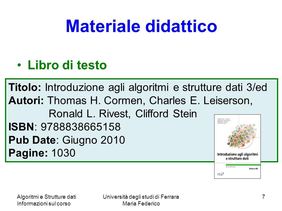 Algoritmi e Strutture dati Informazioni sul corso Università degli studi di Ferrara Maria Federico 7 Materiale didattico Libro di testo Titolo: Introd