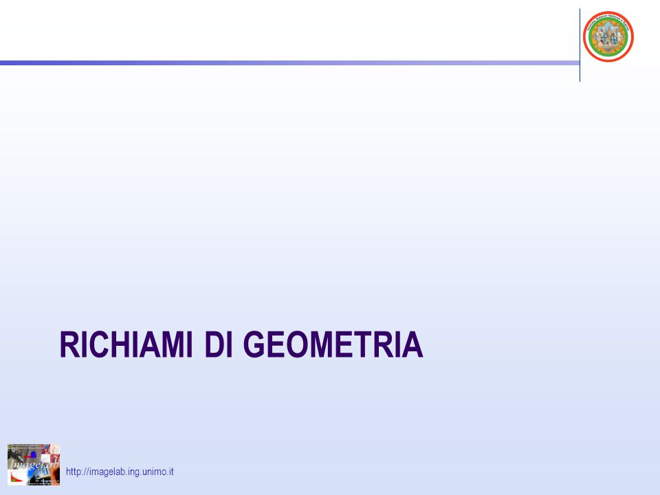 http://imagelab.ing.unimo.it RICHIAMI DI GEOMETRIA