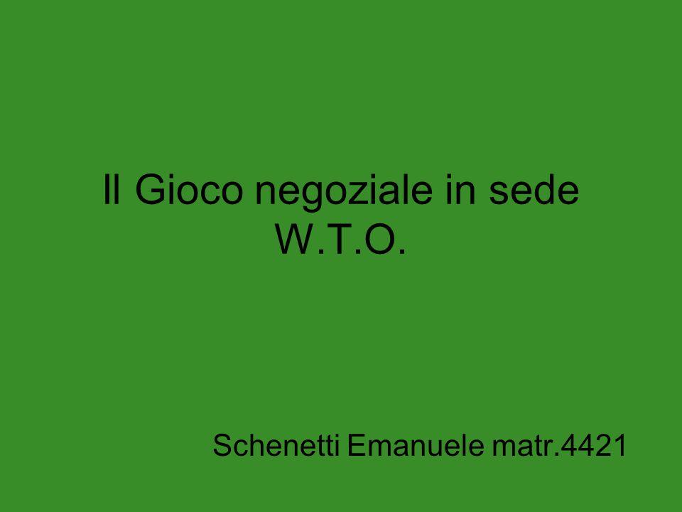 Il Gioco negoziale in sede W.T.O. Schenetti Emanuele matr.4421