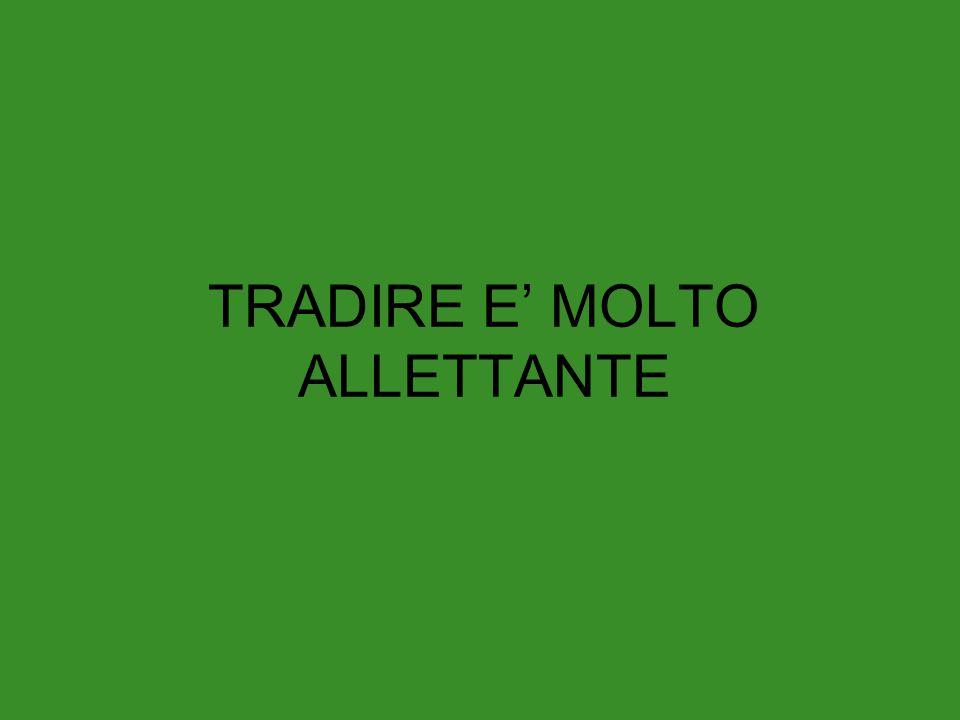 TRADIRE E' MOLTO ALLETTANTE