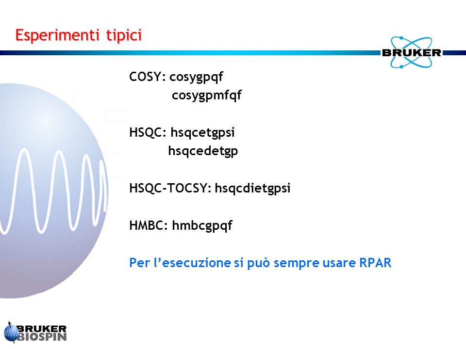 COSY: cosygpqf cosygpmfqf HSQC: hsqcetgpsi hsqcedetgp HSQC-TOCSY: hsqcdietgpsi HMBC: hmbcgpqf Per l'esecuzione si può sempre usare RPAR Esperimenti tipici