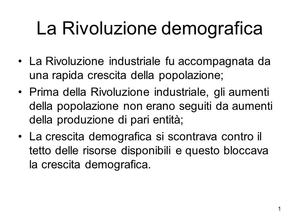 1 La Rivoluzione demografica La Rivoluzione industriale fu accompagnata da una rapida crescita della popolazione; Prima della Rivoluzione industriale,
