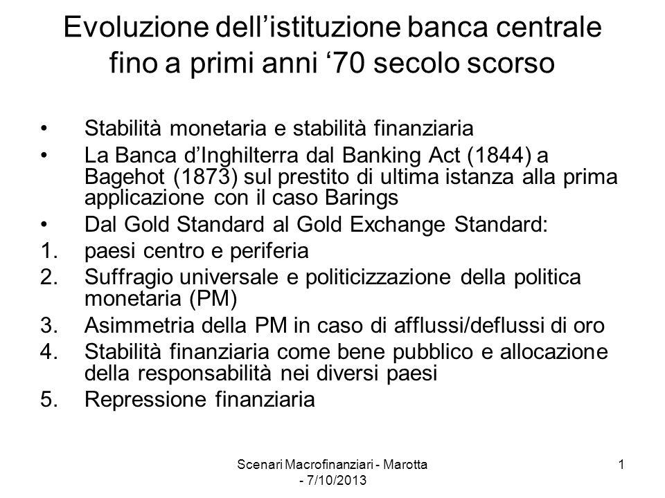 Scenari Macrofinanziari - Marotta - 7/10/2013 1 Evoluzione dell'istituzione banca centrale fino a primi anni '70 secolo scorso Stabilità monetaria e s