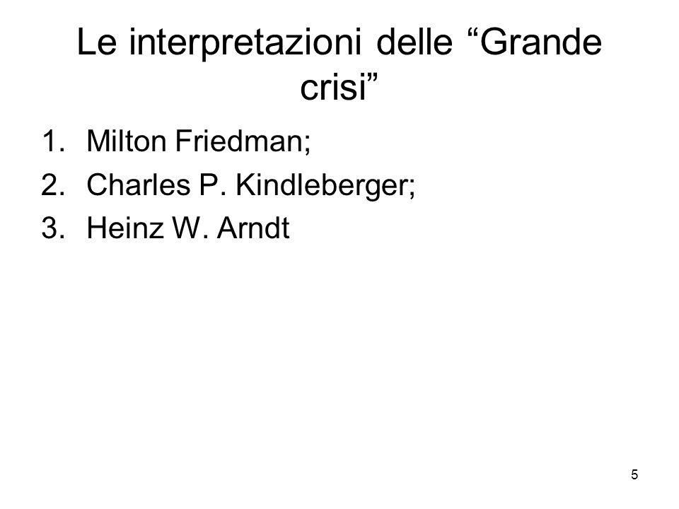 "5 Le interpretazioni delle ""Grande crisi"" 1.Milton Friedman; 2.Charles P. Kindleberger; 3.Heinz W. Arndt"