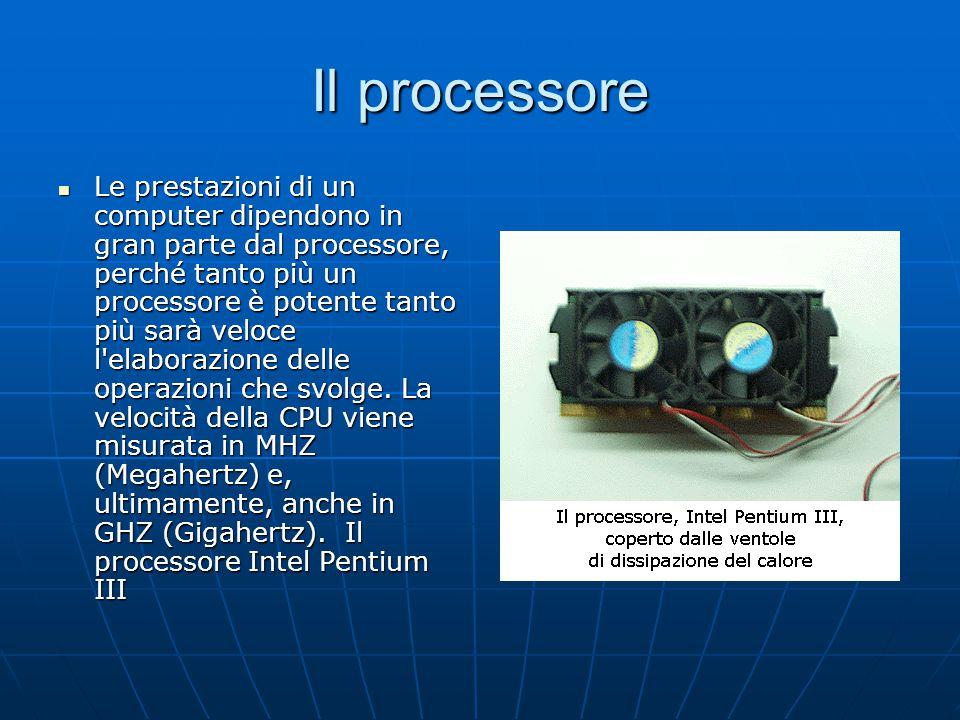 Il processore Le prestazioni di un computer dipendono in gran parte dal processore, perché tanto più un processore è potente tanto più sarà veloce l'e