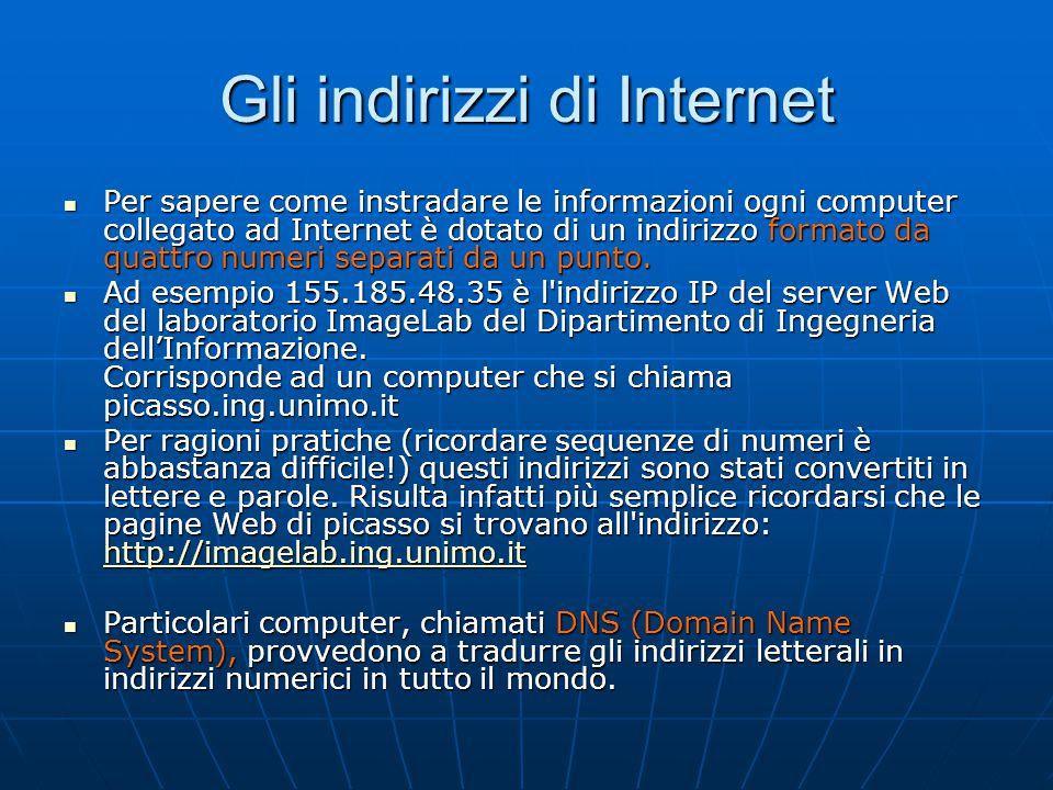 Gli indirizzi di Internet Per sapere come instradare le informazioni ogni computer collegato ad Internet è dotato di un indirizzo formato da quattro n