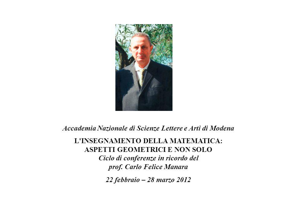Accademia Nazionale di Scienze Lettere e Arti di Modena L'INSEGNAMENTO DELLA MATEMATICA: ASPETTI GEOMETRICI E NON SOLO Ciclo di conferenze in ricordo