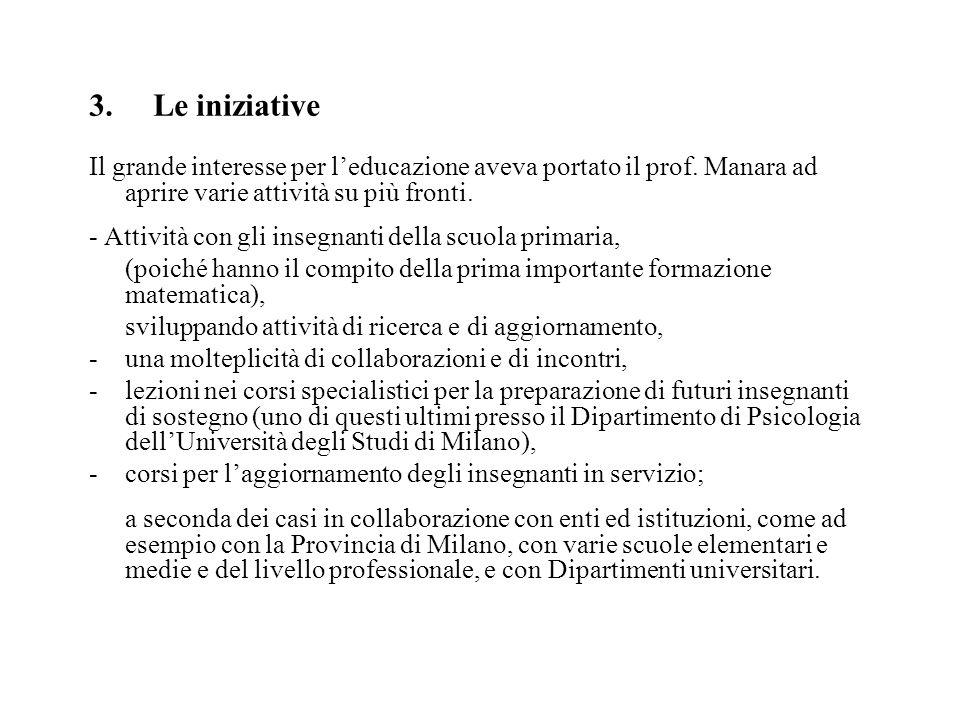 3. Le iniziative Il grande interesse per l'educazione aveva portato il prof. Manara ad aprire varie attività su più fronti. - Attività con gli insegna