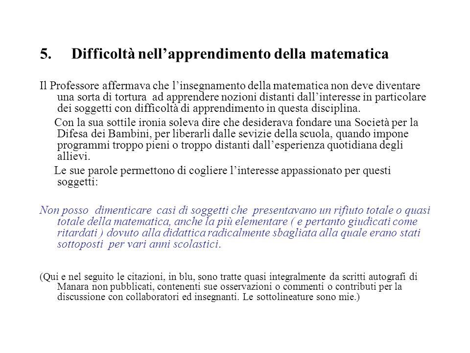5. Difficoltà nell'apprendimento della matematica Il Professore affermava che l'insegnamento della matematica non deve diventare una sorta di tortura