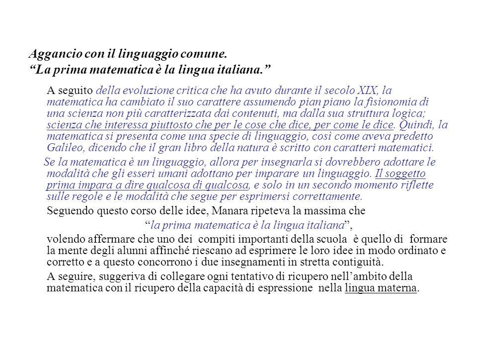 """Aggancio con il linguaggio comune. """"La prima matematica è la lingua italiana."""" A seguito della evoluzione critica che ha avuto durante il secolo XIX,"""