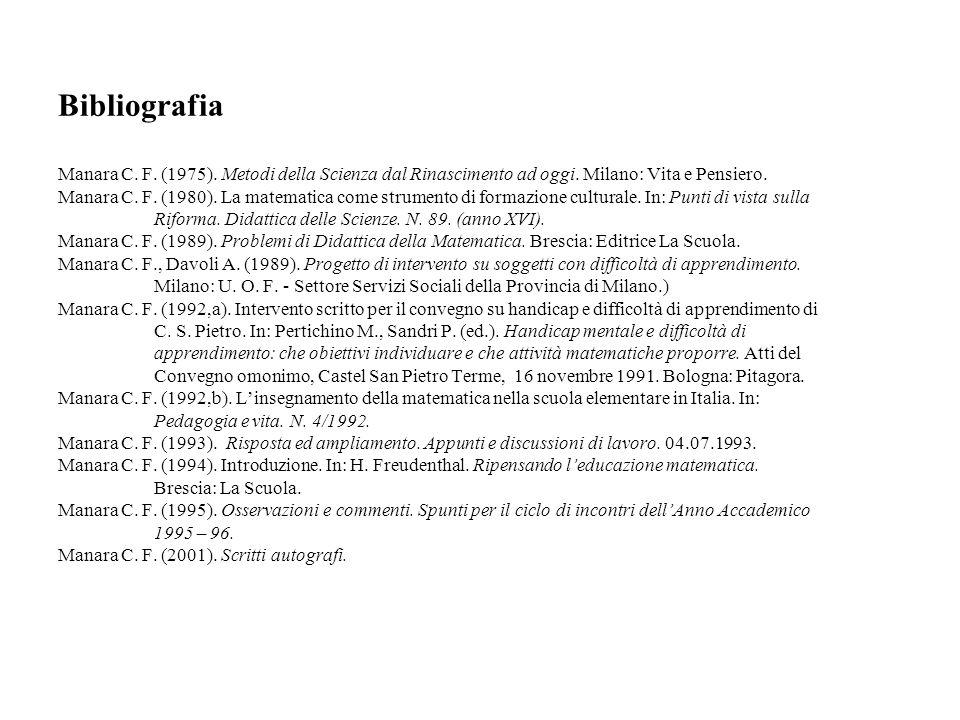 Bibliografia Manara C. F. (1975). Metodi della Scienza dal Rinascimento ad oggi. Milano: Vita e Pensiero. Manara C. F. (1980). La matematica come stru