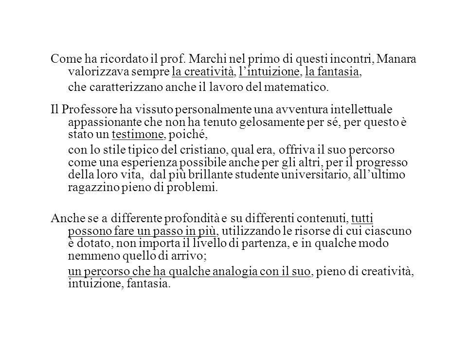 Come ha ricordato il prof. Marchi nel primo di questi incontri, Manara valorizzava sempre la creatività, l'intuizione, la fantasia, che caratterizzano