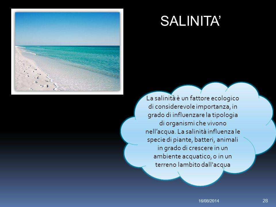 SALINITA' La salinità è un fattore ecologico di considerevole importanza, in grado di influenzare la tipologia di organismi che vivono nell'acqua.