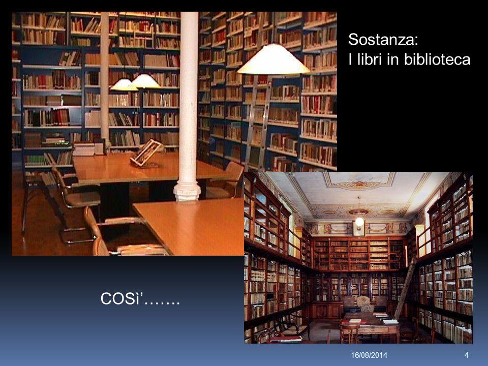 COSì'……. Sostanza: I libri in biblioteca 16/08/2014 4