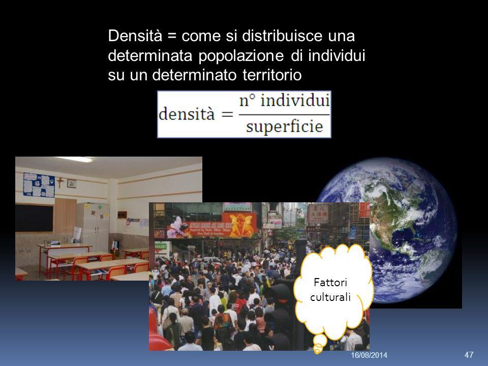Densità = come si distribuisce una determinata popolazione di individui su un determinato territorio Fattori culturali 16/08/2014 47