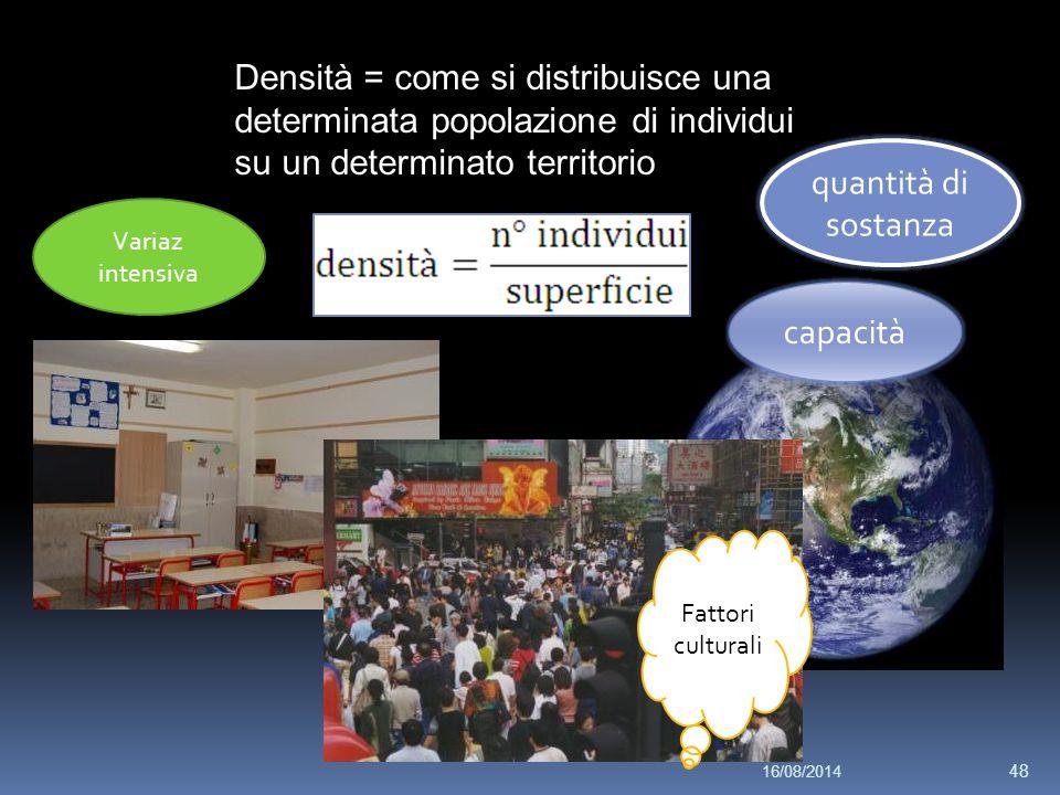 Densità = come si distribuisce una determinata popolazione di individui su un determinato territorio Fattori culturali capacità quantità di sostanza Variaz intensiva 16/08/2014 48
